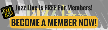 Jazz Live Is FREE for Members! BECOME A MEMBER NOW!