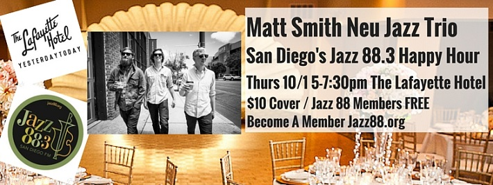 Matt Smith Neu Jazz Trio at Jazz 88.3 Happy Hour at The Lafayette Thursday, October 1, 2015 5pm