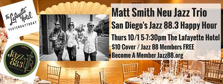 Matt Smith Neu Jazz Trio at Jazz 88.3 Happy Hour at The Lafayette Thursday, October 1, 2015 5pm