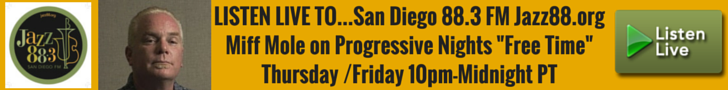 LISTEN LIVE TO Miff Mole on Free Time 10pm-Midnight PT San Diego's Jazz 88.3